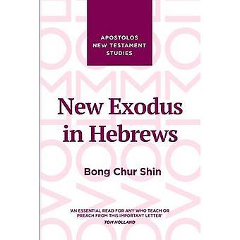 New Exodus in Hebrews by Bong Chur Shin - 9781910942437 Book