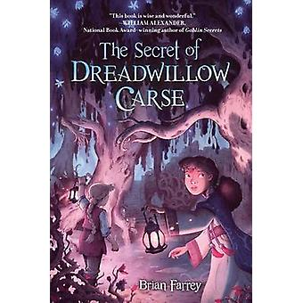 The Secret of Dreadwillow Carse by Brian Farrey - 9781616205058 Book