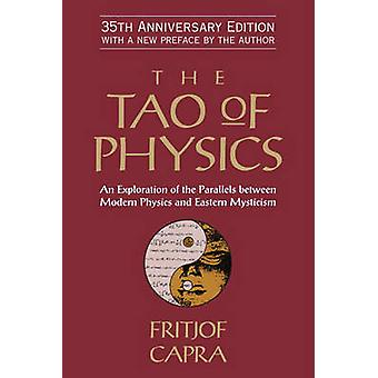 The Tao of Physics - An Exploration of the Parallels Between Modern Ph