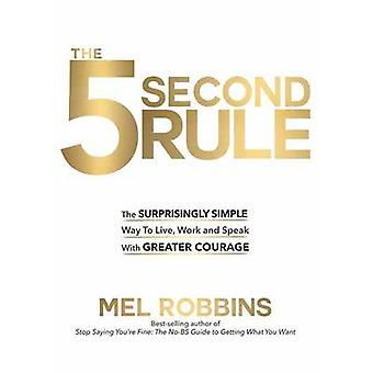 The 5 Second Rule - The Surprisingly Simple Way to Live - Love - and S