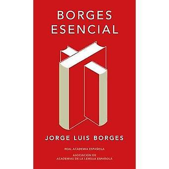Borges Esencial. Edician Conmemorativa / Essential Borges - Commemorat