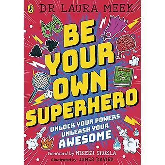 Be Your Own Superhero by Laura Meek