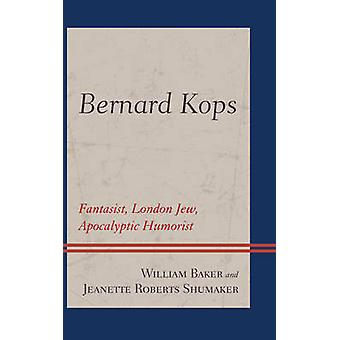 Bernard Kops Fantasist London Jew Apocalyptic Humorist by Baker & William