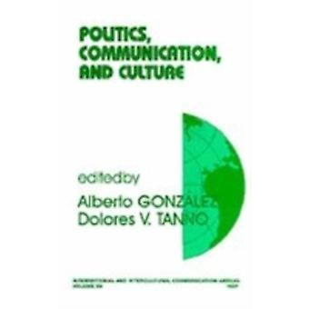 Politics Communication and Culture by Gonzalez & Alberto