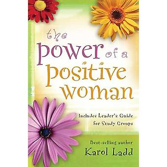 The Power of a Positive Woman by Ladd & Karol