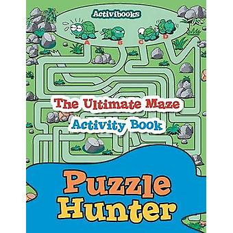 Puzzle Hunter  The Ultimate Maze Activity Book by Activibooks