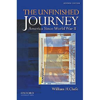 The Unfinished Journey America Since World War II by Chafe & William Henry