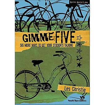 Gimme Five 500 More Ways to Get Your Students Talking by Christie & Les