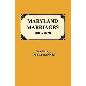 Maryland Marriages 18011820 by Barnes & Robert William