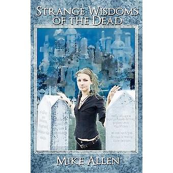 Strange Wisdoms of the Dead by Allen & Mike