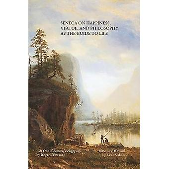Seneca on Happiness Virtue and Philosophy as the Guide to Life by Seddon & Keith