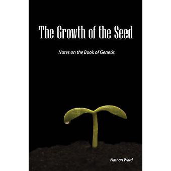 The Growth of the Seed Notes on the Book of Genesis by Ward & Nathan A.
