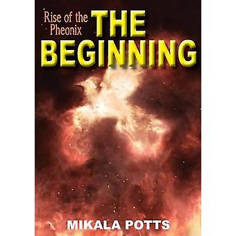 Rise of the Phoenix The Beginning by Potts & Mikala