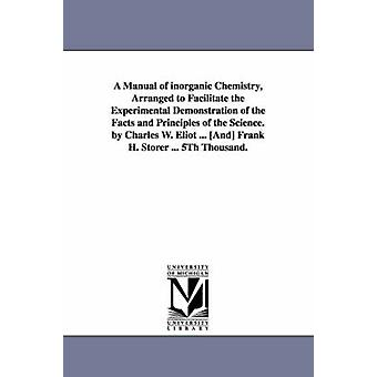 A   Manual of Inorganic Chemistry Arranged to Facilitate the Experimental Demonstration of the Facts and Principles of the Science. by Charles W. Eli by Eliot & Charles William