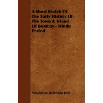 A Short Sketch of the Early History of the Town  Island of Bombay  Hindu Period by Joshi & Purushottam Balkrishna