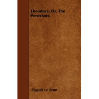Theodore Or The Peruvians. by Brun & Pigault Le