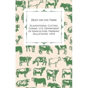 Beef on the Farm  Slaughtering Cutting Curing  U.S. Department of Agriculture Farmers Bulletin No. 1415 by Anon