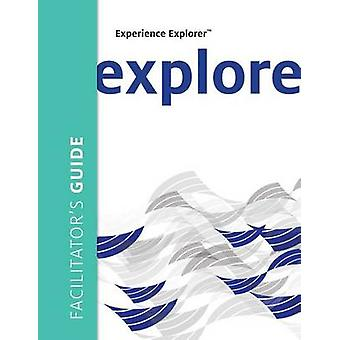 Experience Explorer Facilitators Guide From Yesterdays Lessons to Tomorrows Success by Wilson & Meena S