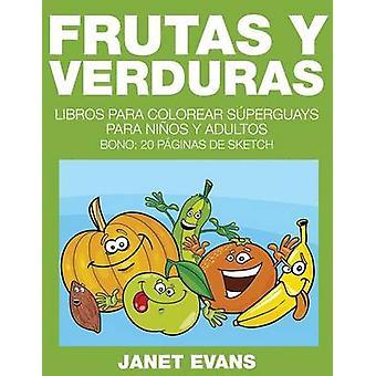 Frutas y Verduras Libros Para Colorear Superguays Para Ninos y Adultos Bono 20 Paginas de Sketch von Evans & Janet
