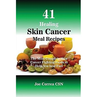 41 Healing Skin Cancer Meal Recipes The Most Complete Skin Cancer Fighting Foods to Help You heal Fast by Correa & Joe