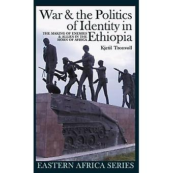 War  the Politics of Identity in Ethiopia Making Enemies  Allies in the Horn of Africa by Tronvoll & Kjetil