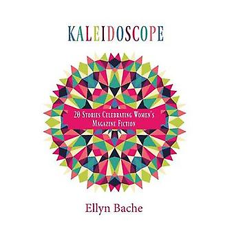 Kaleidoscope 20 Stories Celebrating Womens Magazine Fiction by Bache & Ellyn