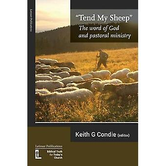 Tend My Sheep The word of God and pastoral ministry by Condie & Keith
