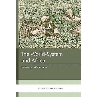 The WorldSystem and Africa by Wallerstein & Immanuel