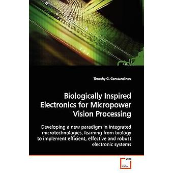 Biologically Inspired Electronics for Micropower Vision Processing by Constandinou & Timothy G.