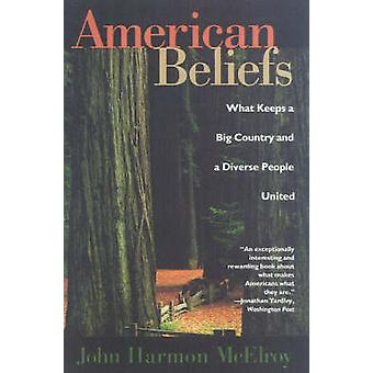 American Beliefs What Keeps a Big Country and a Diverse People United by McElroy & John Harmon