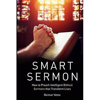 Smart Sermon How to Preach Intelligent Biblical Sermons that Transform Lives by Vetne & Reimar