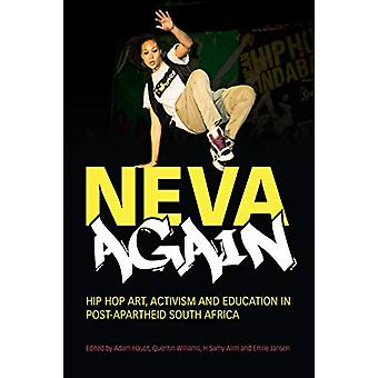 Neva Again - Hip Hop Art - Activism - and Education in Post-Apartheid