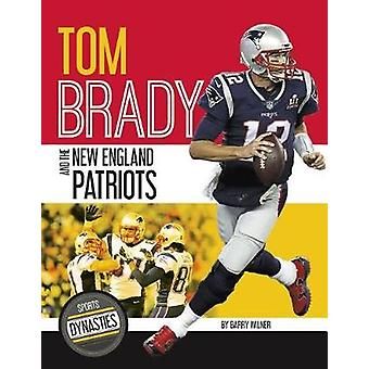 Sports Dynasties - Tom Brady and the New England Patriots by Barry Wil