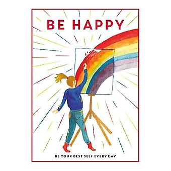 Be Happy - Be Your Best Self Every Day by Editors of 'Teen Breathe' -