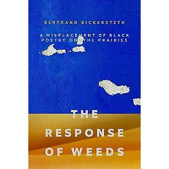 The Response of Weeds - A Misplacement of Black Poetry on the Prairies