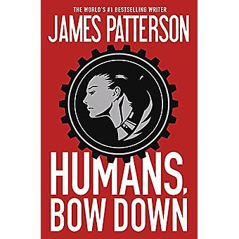 Humans - Bow Down by James Patterson - 9781455568581 Book