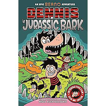 Dennis in Jurassic Bark by Nigel Auchterlounie - 9781787412798 Book
