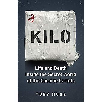 Kilo - Life and Death Inside the Secret World of the Cocaine Cartels b