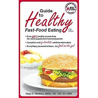 Guide to Healthy FastFood Eating by Hope S Warshaw