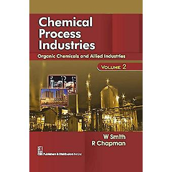 Chemical Process Industries - Volume 2 - Organic Chemicals and Allied