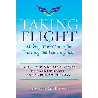 Taking Flight - Making Your Center for Teaching and Learning Soar by L