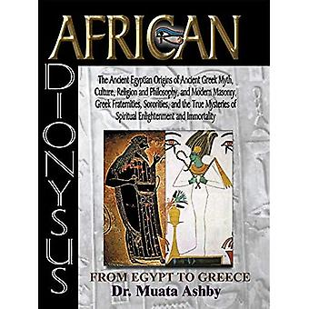 African Dionysus: The Ancient Egyptian Origins of� Ancient Greek Myth, Culture, Religion and Philosophy, and Modern Masonry, Greek Frater