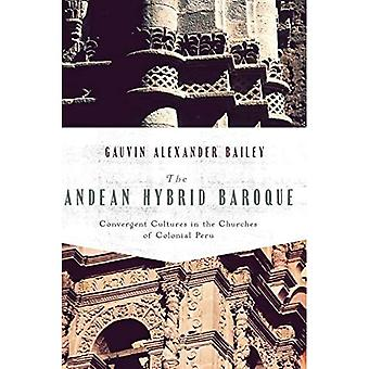 The Andes Hybrid Baroque: Convergent Cultures in the Churches of Colonial Peru