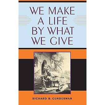 نحن جعل الحياة من قبل ما نعطيه ريتشارد B. Gunderman -- 978025335076