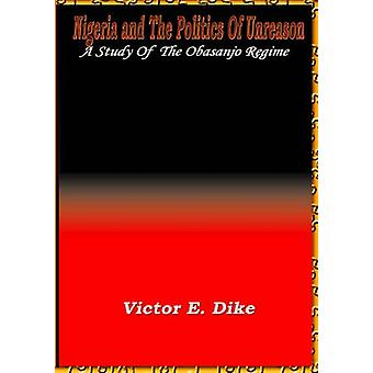 Nigeria and the Politics of Unreason - A Study of the Obasanjo Regime