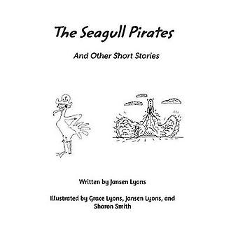 The Seagull Pirates and Other Short Stories by Jansen Lyons - 9781389