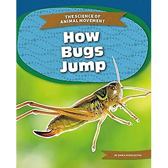 Science of Animal Movement How Bugs Jump by Emma Huddleston