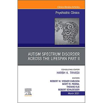 AUTISM SPECTRUM DISORDER ACROSS THE LIFESPAN Part II An Issue of Psychiatric Clinics of North America by Edited by Robert W Wisner Carlson & Edited by Scott R Pekrul & Edited by Thomas Flis & Edited by Robert Schloesser