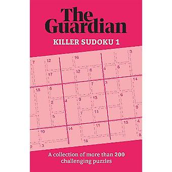 The Guardian Killer Sudoku 1 A collection of more than 200 challenging puzzles Guardian Puzzle Books