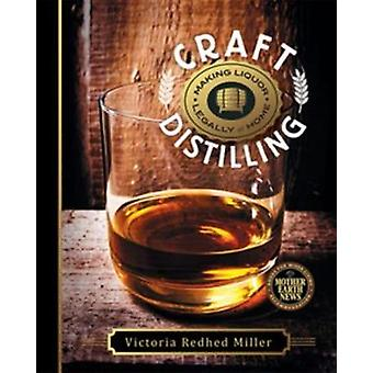 Craft Distilling  Making Liquor Legally at Home by Victoria Redhed Miller